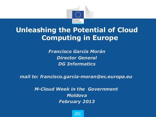 Unleashing the Potential of Cloud      Computing in Europe            Francisco García Morán               Director Genera...