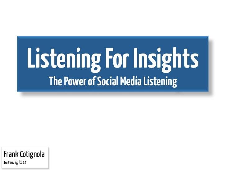 Listening For Insights                    The Power of Social Media ListeningFrank CotignolaTwitter: @fco24