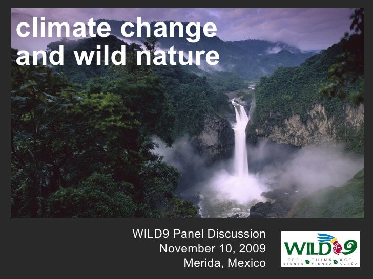 climate change and wild nature  WILD9 Panel Discussion November 10, 2009 Merida, Mexico