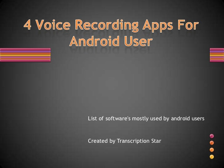 List of softwares mostly used by android usersCreated by Transcription Star