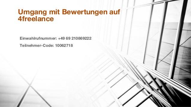 Umgang mit Bewertungen auf 4freelance Einwahlrufnummer: +49 69 210869222 Teilnehmer-Code: 10062718