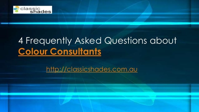 4 Frequently Asked Questions about Colour Consultants http://classicshades.com.au