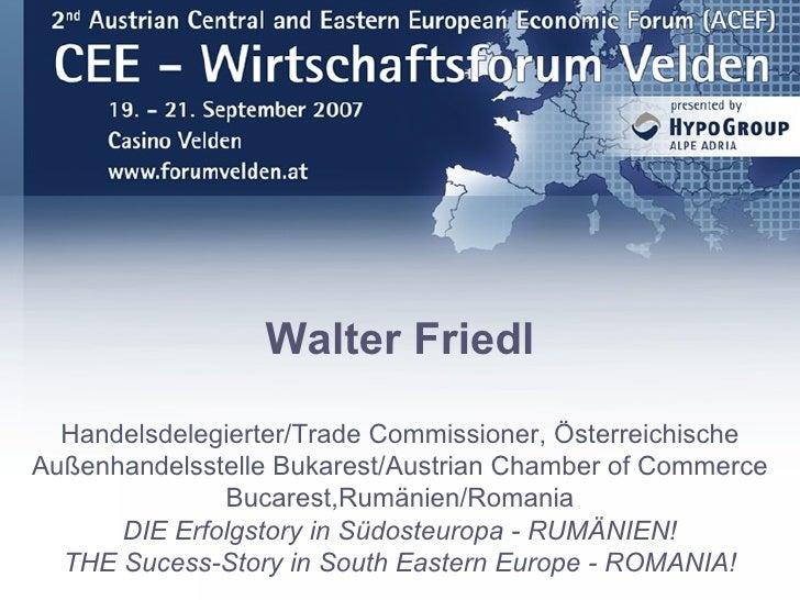 Walter Friedl    Handelsdelegierter/Trade Commissioner, Österreichische Außenhandelsstelle Bukarest/Austrian Chamber of Co...