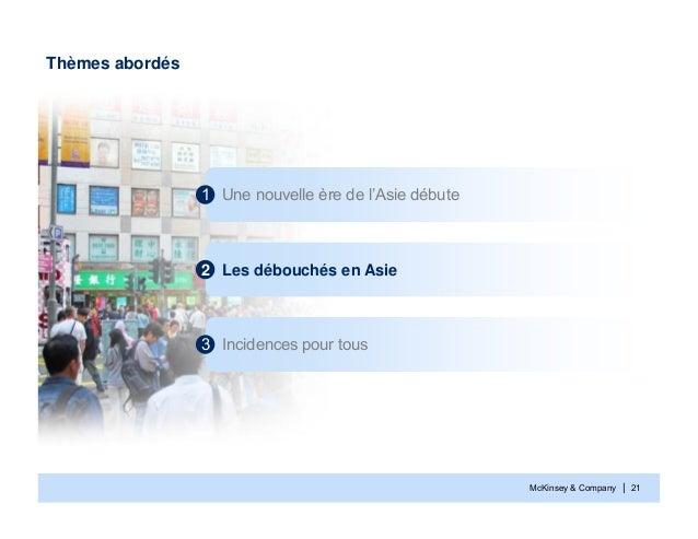 McKinsey & Company | 21Thèmes abordésUne nouvelle ère de l'Asie débute1Les débouchés en Asie2Incidences pour tous3