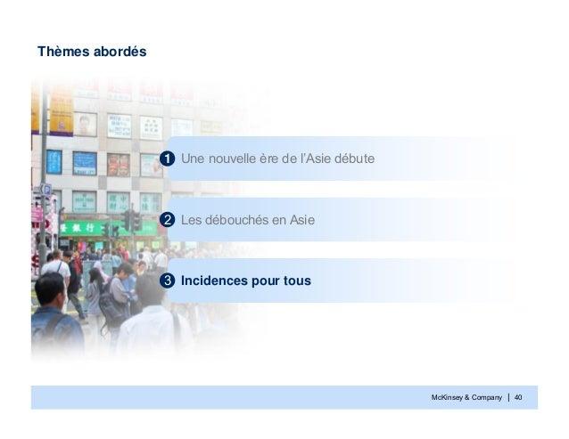 McKinsey & Company | 40Thèmes abordésUne nouvelle ère de l'Asie débute1Les débouchés en Asie2Incidences pour tous3