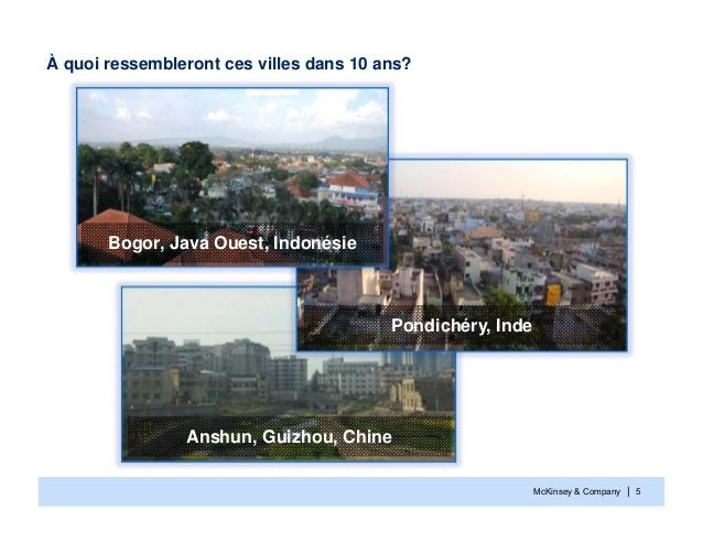 McKinsey & Company | 5À quoi ressembleront ces villes dans 10 ans?Bogor, Java Ouest, IndonésieAnshun, Guizhou, ChinePondic...