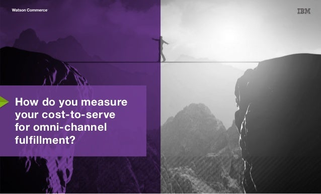 How do you measure your cost-to-serve for omni-channel fulfillment?