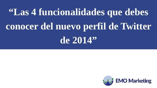 """""""Las 4 funcionalidades que debes conocer del nuevo perfil de Twitter de 2014"""""""