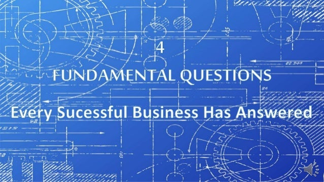4 Fundamental Questions Every Successful Business Must Answer