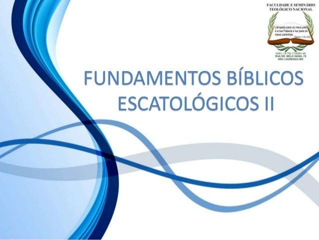 FUNDAMENTOS BÍBLICOS ESCATOLÓGICOS II