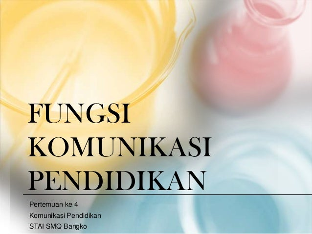 FUNGSIKOMUNIKASIPENDIDIKANPertemuan ke 4Komunikasi PendidikanSTAI SMQ Bangko