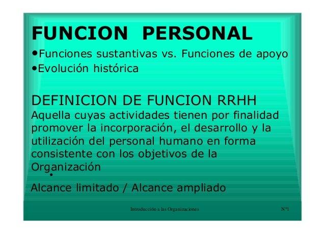 • Alcance limitado / Alcance ampliado Introducción a las Organizaciones N°1 FUNCION PERSONAL •Funciones sustantivas vs. Fu...