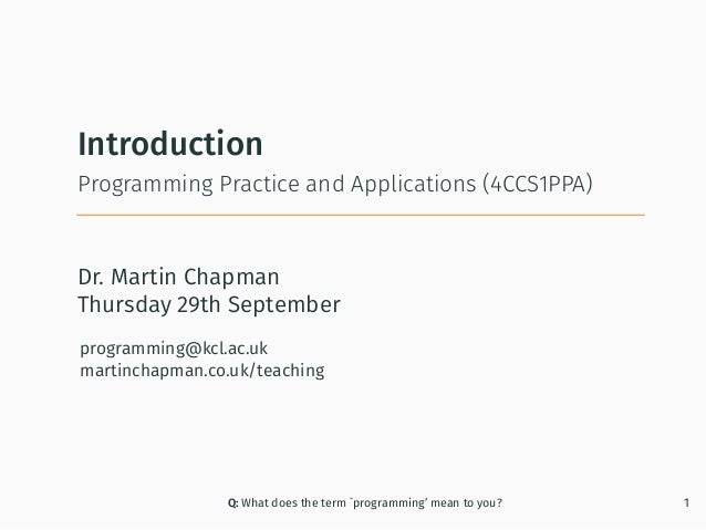 Dr. Martin Chapman programming@kcl.ac.uk martinchapman.co.uk/teaching Programming Practice and Applications (4CCS1PPA) Int...