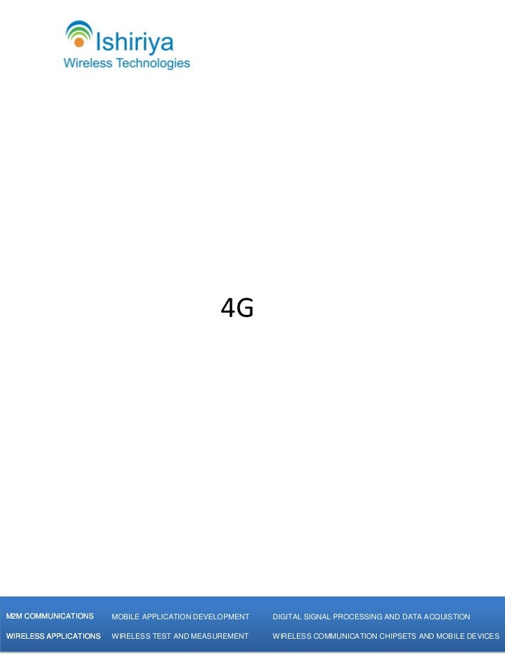 4g technologies The wireless community is on the verge of the standardization of fourth generation (4g) systems research has generated a number of solutions for significant improvement of system.