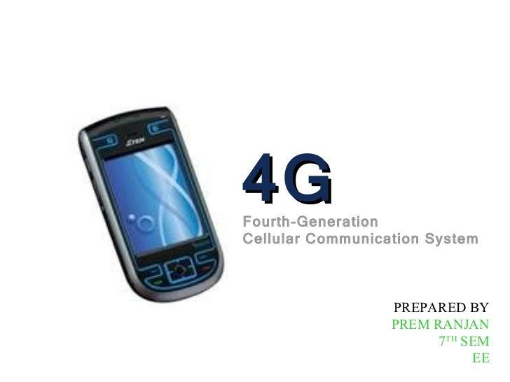 4G Fourth-Generation  Cellular Communication System PREPARED BY PREM RANJAN 7 TH  SEM EE