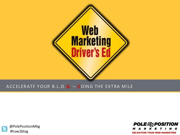 ACCELERATE YOUR B.L.O.G. – GOING THE EXTRA MILE @PolePositionMkg #how2blog
