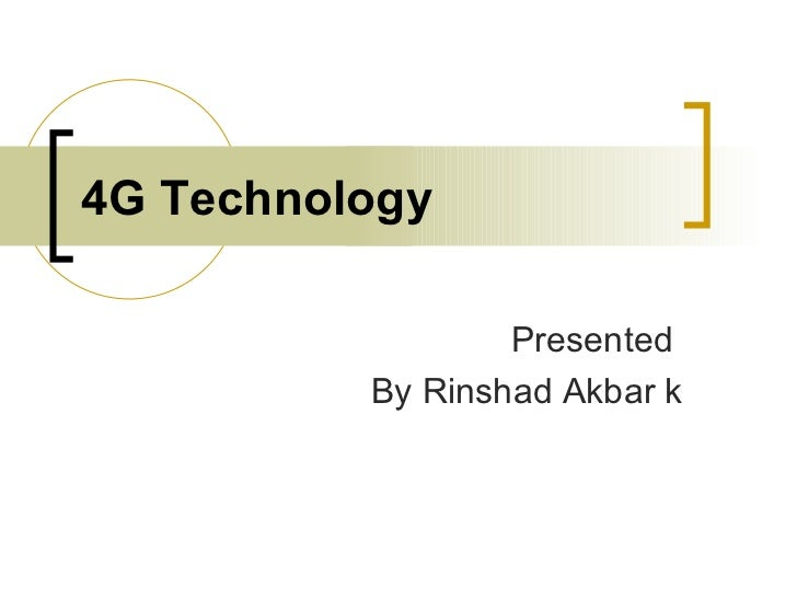 4G Technology Presented  By Rinshad Akbar k
