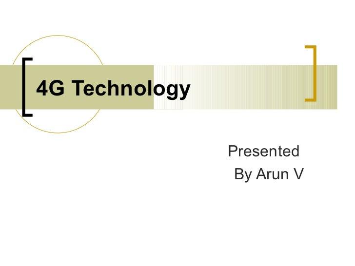 4G Technology Presented  By Arun V