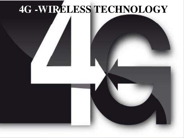 4G -WIRELESS TECHNOLOGY 4G -WIRELESS TECHNOLOGY