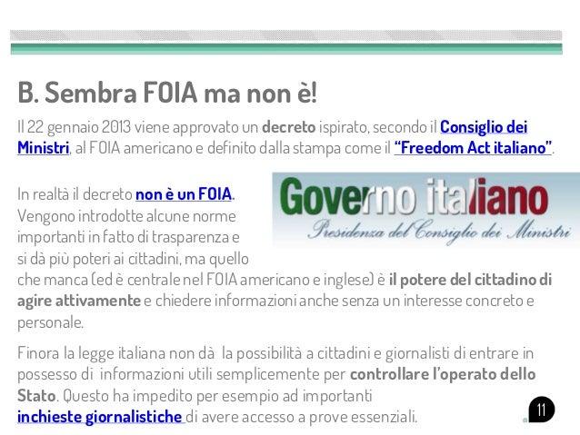 B. Sembra FOIA ma non è!Il 22 gennaio 2013 viene approvato un decreto ispirato, secondo il Consiglio deiMinistri, al FOIA ...