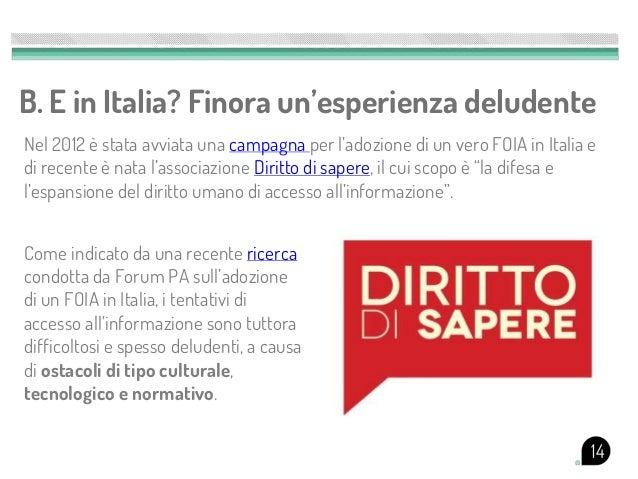 B. E in Italia? Finora un'esperienza deludenteNel 2012 è stata avviata una campagna per l'adozione di un vero FOIA in Ital...