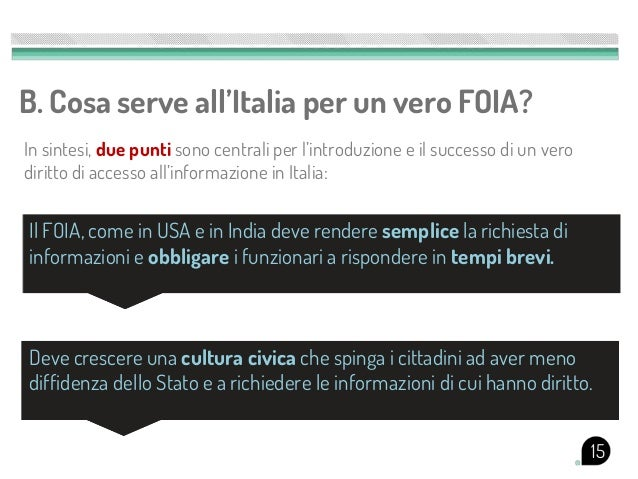 B. Cosa serve all'Italia per un vero FOIA?In sintesi, due punti sono centrali per l'introduzione e il successo di un verod...