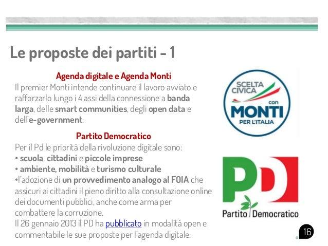 Le proposte dei partiti - 1             Agenda digitale e Agenda MontiIl premier Monti intende continuare il lavoro avviat...