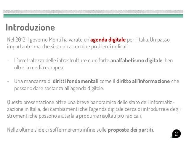 IntroduzioneNel 2012 il governo Monti ha varato un'agenda digitale per l'Italia. Un passoimportante, ma che si scontra con...