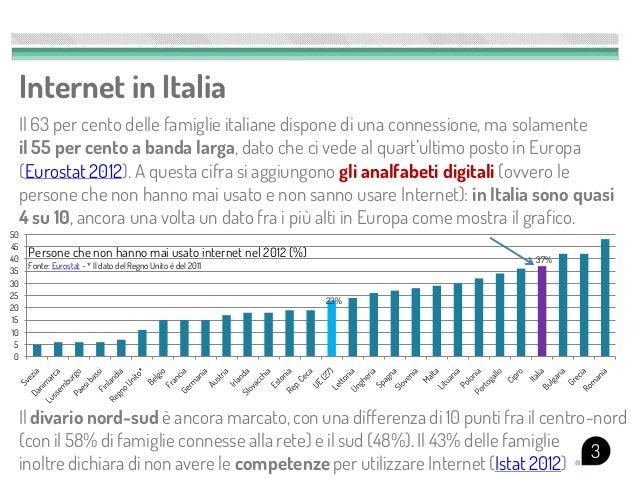 Internet in Italia      Il 63 per cento delle famiglie italiane dispone di una connessione, ma solamente      il 55 per ce...