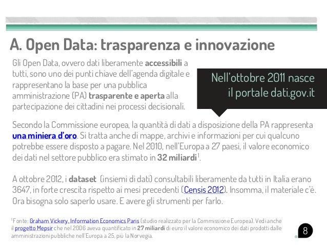 A. Open Data: trasparenza e innovazioneGli Open Data, ovvero dati liberamente accessibili atutti, sono uno dei punti chiav...