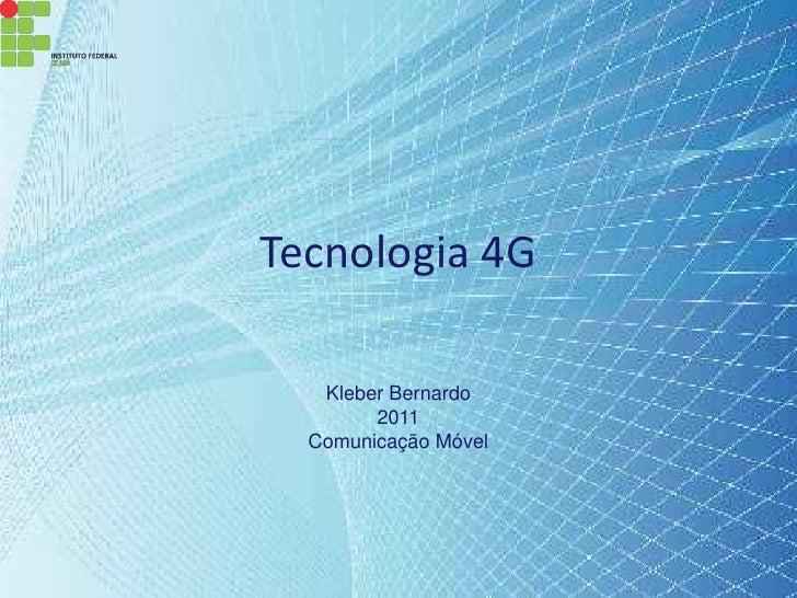 Tecnologia 4G   Kleber Bernardo        2011  Comunicação Móvel