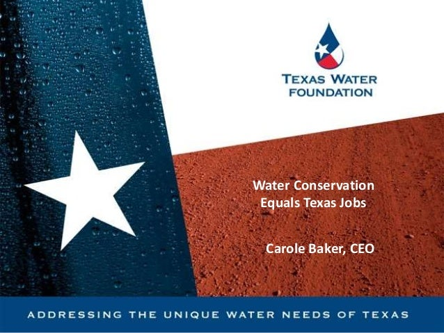 Water Conservation Equals Texas Jobs Carole Baker, CEO