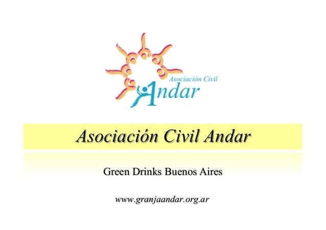Asociación Civil Andar www.granjaandar.org.ar Green Drinks Buenos Aires