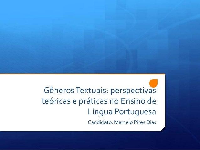 GênerosTextuais: perspectivas teóricas e práticas no Ensino de Língua Portuguesa Candidato: Marcelo Pires Dias