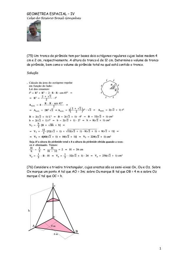 GEOMETRIA ESPACIAL – IV Celso do Rosário Brasil Gonçalves  (75) Um tronco de pirâmide tem por bases dois octógonos regular...