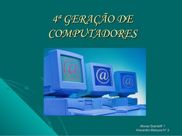 4ª GERAÇÃO DECOMPUTADORES                Afonso DuarteNº 1             Alexandre Marques Nº 2