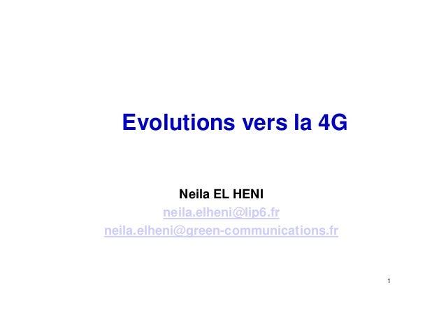 Evolutions vers la 4G            Neila EL HENI          neila.elheni@lip6.frneila.elheni@green-communications.fr          ...