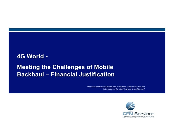 4G World -Meeting the Challenges of MobileBackhaul – Financial Justification                        This document is confi...