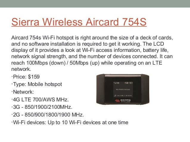 Sierra Wireless Aircard 754S  Aircard 754s Wi-Fi hotspot is right around the size of a deck of cards,  and no software ins...