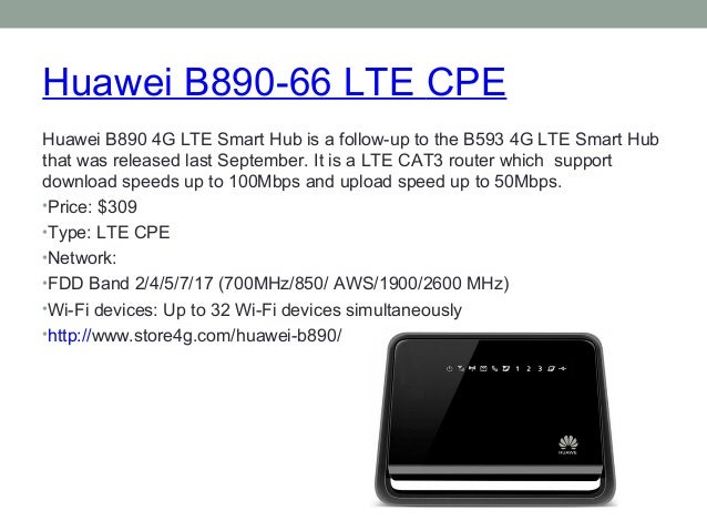 Huawei B890-66 LTE CPE  Huawei B890 4G LTE Smart Hub is a follow-up to the B593 4G LTE Smart Hub  that was released last S...