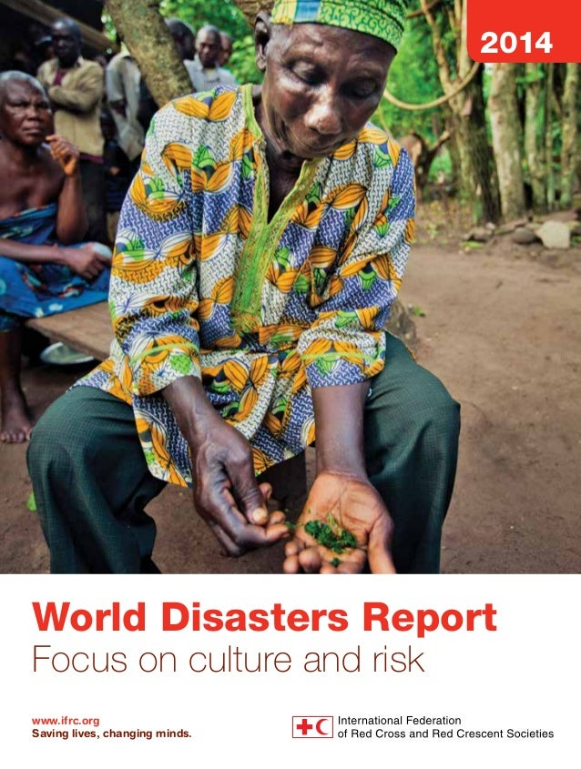 World Disasters Report  Focus on culture and risk  www.ifrc.org  Saving lives, changing minds.  2014