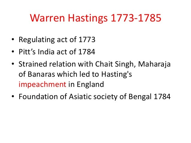 Warren Hastings 1773-1785• Regulating act of 1773• Pitt's India act of 1784• Strained relation with Chait Singh, Maharaja ...