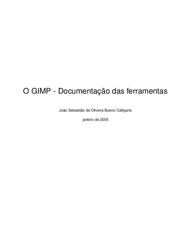 O GIMP - Documentação das ferramentasJoão Sebastião de Oliveira Bueno Calligarisjaneiro de 2005