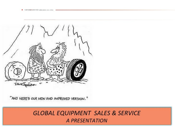 GLOBAL EQUIPMENT  SALES & SERVICE A PRESENTATION