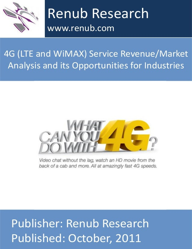 4G (LTE and WiMAX) Service Revenue/Market Analysis and its Opportunities for Industries Renub Research www.renub.com Publi...