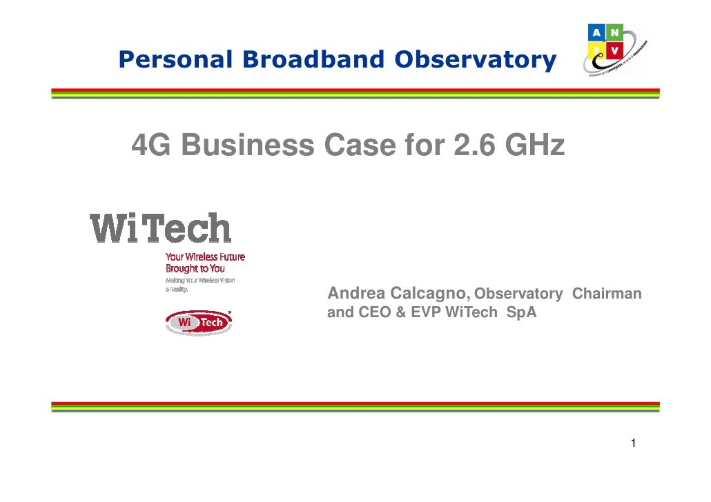 Personal Broadband Observatory   4G Business Case for 2.6 GHz                  Andrea Calcagno, Observatory Chairman      ...