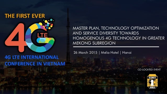 THE FIRST EVER 4G LTE INTERNATIONAL CONFERENCE IN VIETNAM 26 March 2015 | Melia Hotel | Hanoi MASTER PLAN, TECHNOLOGY OPTI...
