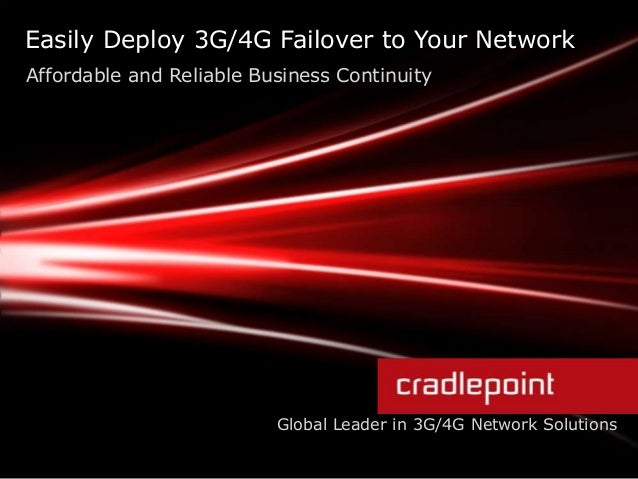 Easily Deploy 3G/4G Failover to Your Network Affordable and Reliable Business Continuity Global Leader in 3G/4G Network So...