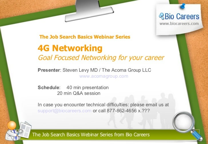 The Job Search Basics Webinar Series from Bio Careers 4G Networking  Goal Focused Networking for your career Presenter : S...