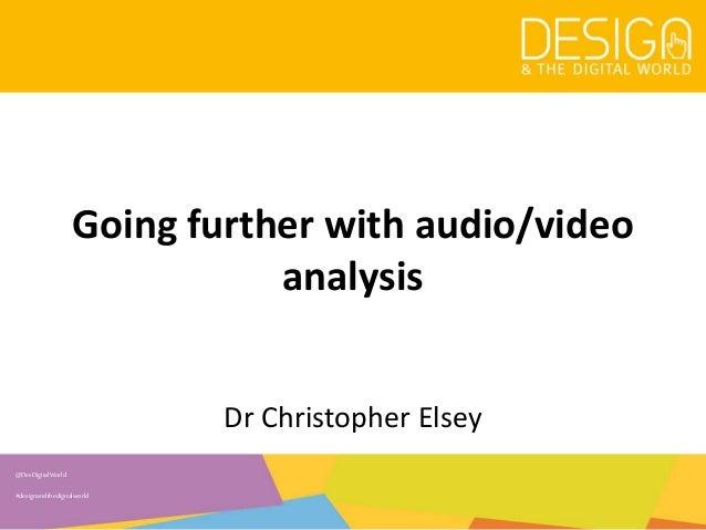 @DesDigitalWorld #designandthedigitalworld Going further with audio/video analysis Dr Christopher Elsey